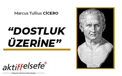 Cicero'nun Dostluk Üzerine Söyledikleri